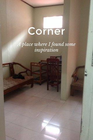 Corner A place where I found some inspiration