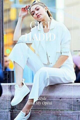 GIGI HADID in Style and My Opini