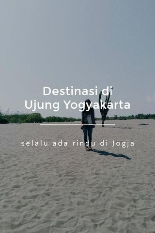 Destinasi di Ujung Yogyakarta selalu ada rindu di Jogja