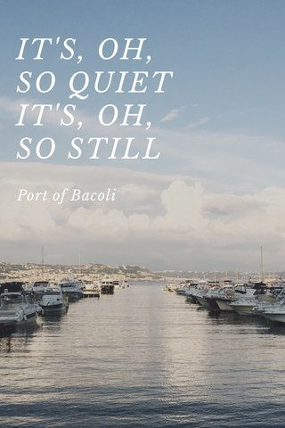 IT'S, OH, SO QUIET IT'S, OH, SO STILL Port of Bacoli