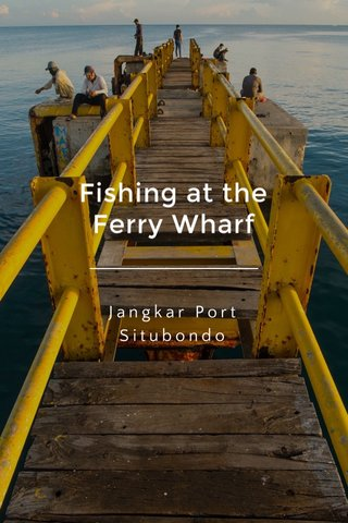 Fishing at the Ferry Wharf Jangkar Port Situbondo