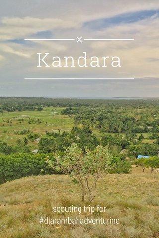 Kandara scouting trip for #djarambahadventurinc