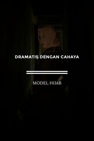 DRAMATIS DENGAN CAHAYA MODEL HIJAB