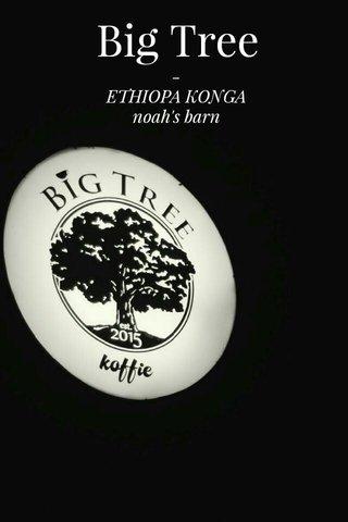 Big Tree - ETHIOPA KONGA noah's barn