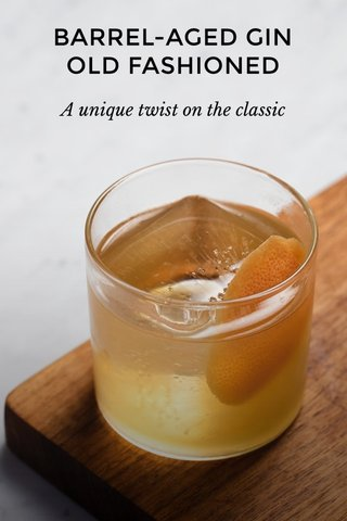 BARREL-AGED GIN OLD FASHIONED A unique twist on the classic