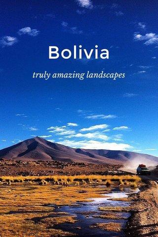 Bolivia truly amazing landscapes