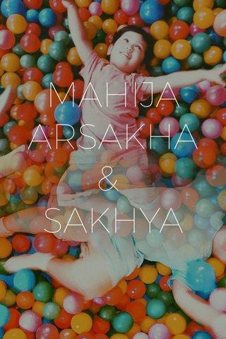 MAHIJA ARSAKHA & SAKHYA
