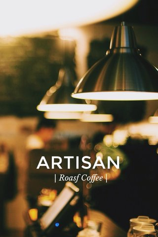 ARTISAN | Roasf Coffee |