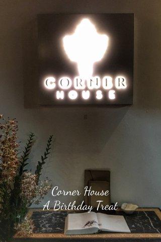 Corner House A Birthday Treat