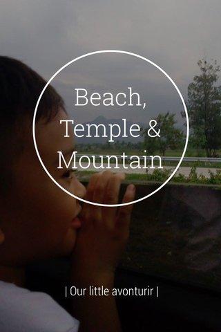Beach, Temple & Mountain | Our little avonturir |