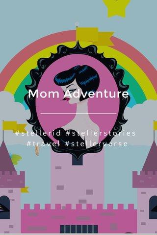 Mom Adventure #stellerid #stellerstories #travel #stellerverse
