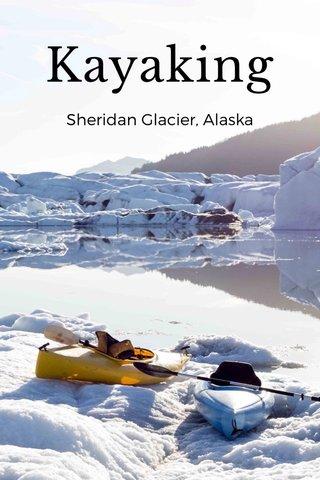 Kayaking Sheridan Glacier, Alaska