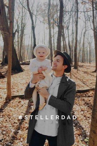 #STELLERDAD