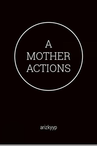 A MOTHER ACTIONS arizkyyp