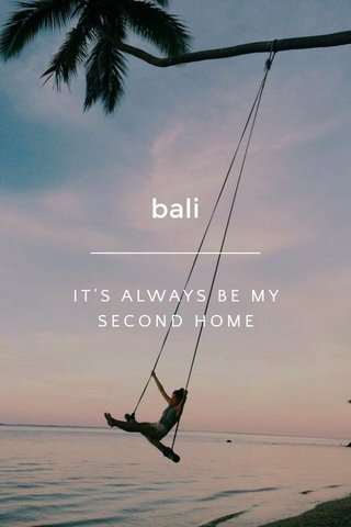 bali IT'S ALWAYS BE MY SECOND HOME