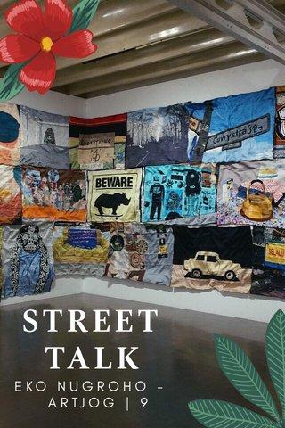 STREET TALK EKO NUGROHO - ARTJOG | 9