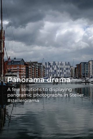 Panorama drama A few solutions to displaying panoramic photographs in Steller #stellerorama