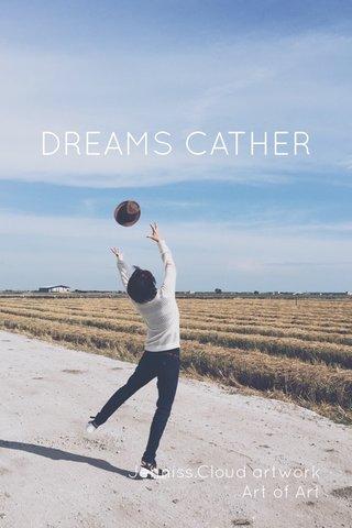 DREAMS CATHER Jenniss.Cloud artwork Art of Art