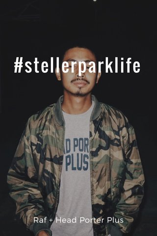 #stellerparklife Raf + Head Porter Plus