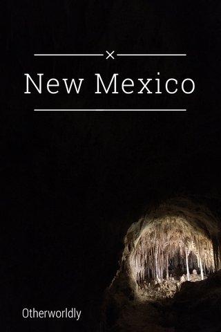 New Mexico Otherworldly