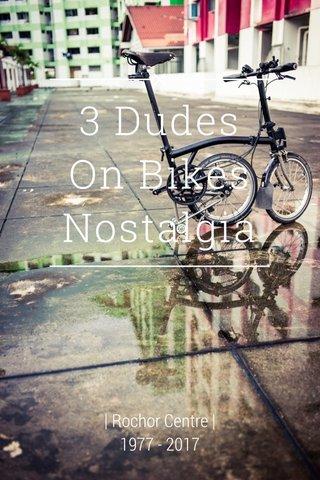 3 Dudes On Bikes Nostalgia | Rochor Centre | 1977 - 2017