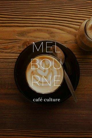 MEL BOU RNE café culture