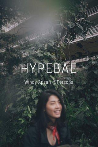 HYPEBAE Windy Apsari @Persona