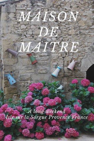 MAISON DE MAITRE A long weekend Isle sur la Sorgue Provence France