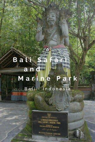 Bali Safari and Marine Park Bali - Indonesia