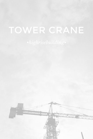TOWER CRANE •highrisebuilding•