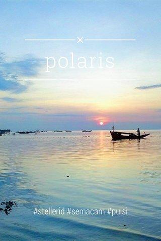 polaris #stellerid #semacam #puisi