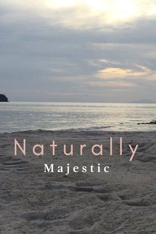 Naturally Majestic