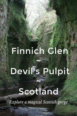 Finnich Glen ~ Devil's Pulpit ~ Scotland Explore a magical Scottish gorge