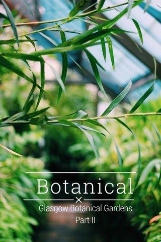 Botanical Glasgow Botanical Gardens Part II