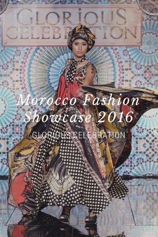 Morocco Fashion Showcase 2016 GLORIOUS CELEBRATION