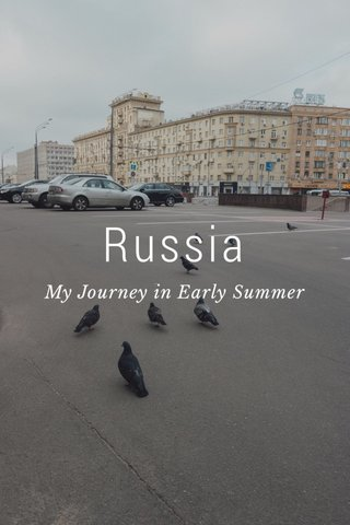 Russia My Journey in Early Summer