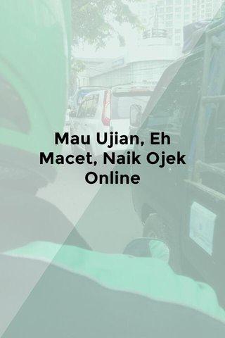 Mau Ujian, Eh Macet, Naik Ojek Online