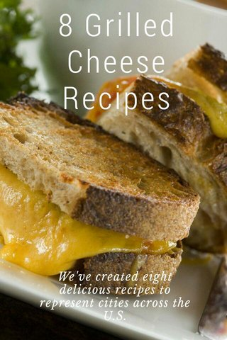 8 Grilled Cheese Recipes We've created eight delicious recipes to represent cities across the U.S.