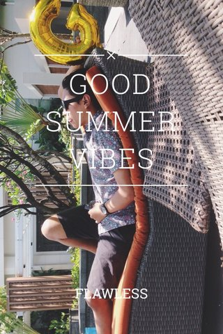 GOOD SUMMER VIBES FLAWLESS