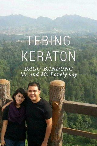 TEBING KERATON DAGO-BANDUNG Me and My Lovely boy