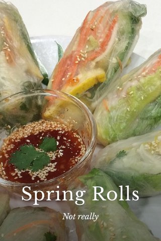 Spring Rolls Not really