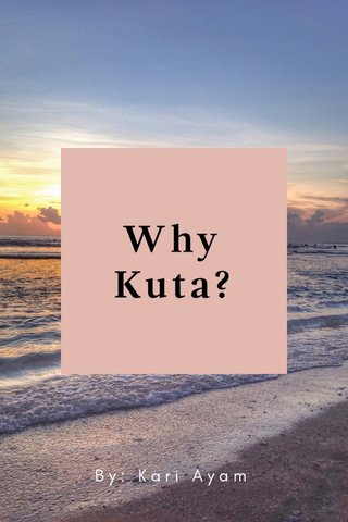 Why Kuta? By: Kari Ayam