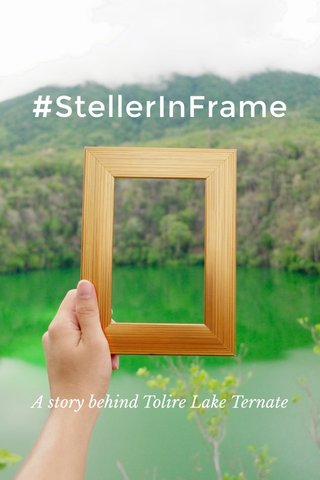 #StellerInFrame A story behind Tolire Lake Ternate