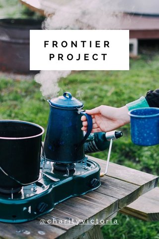 FRONTIER PROJECT @charityvictoria