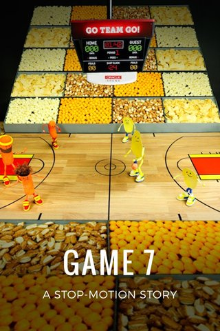 GAME 7 A STOP-MOTION STORY