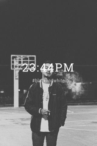23:44PM #blackandwhite