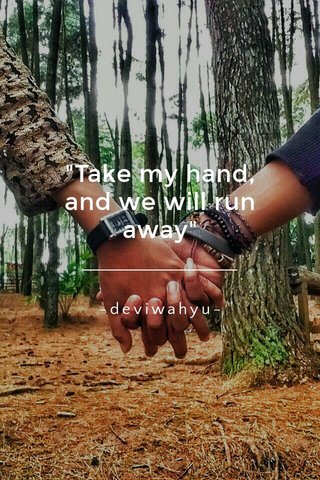 """Take my hand, and we will run away"" -deviwahyu-"