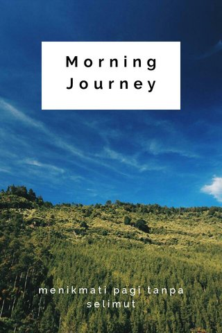 Morning Journey menikmati pagi tanpa selimut