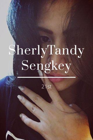 SherlyTandySengkey 21st