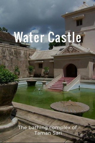 Water Castle The bathing complex of Taman Sari